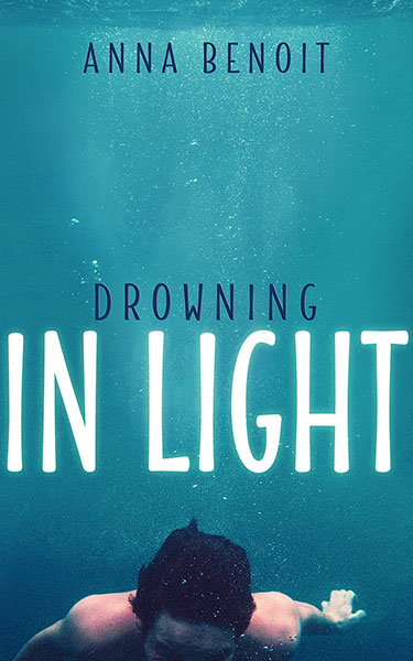 Book Cover: Drowning in Light, by Anna Benoit