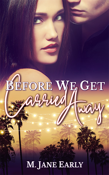 Book Cover: Before We Get Carried Away, by M. Jane Early