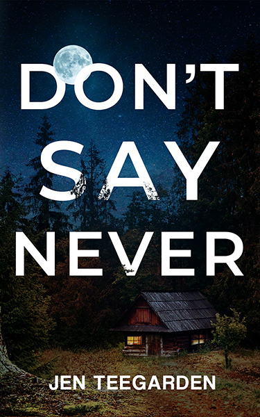 Book Cover: Don't Say Never, by Jen Teegarden