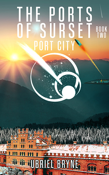 Book Cover: The Ports of Surset - Book 2 - Port City, by Ubriel Bryne